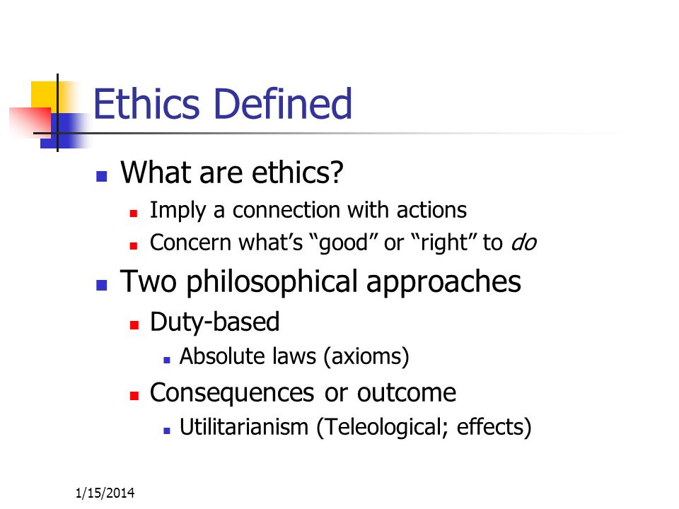 Ethics Defined What are ethics Two philosophical approaches