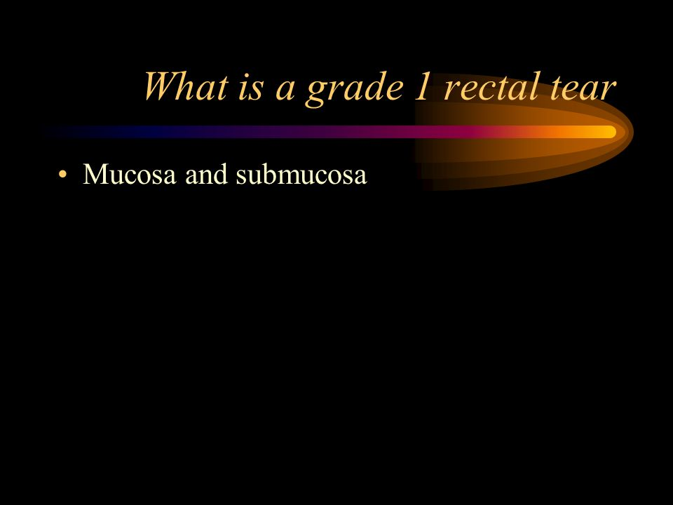 What is a grade 1 rectal tear