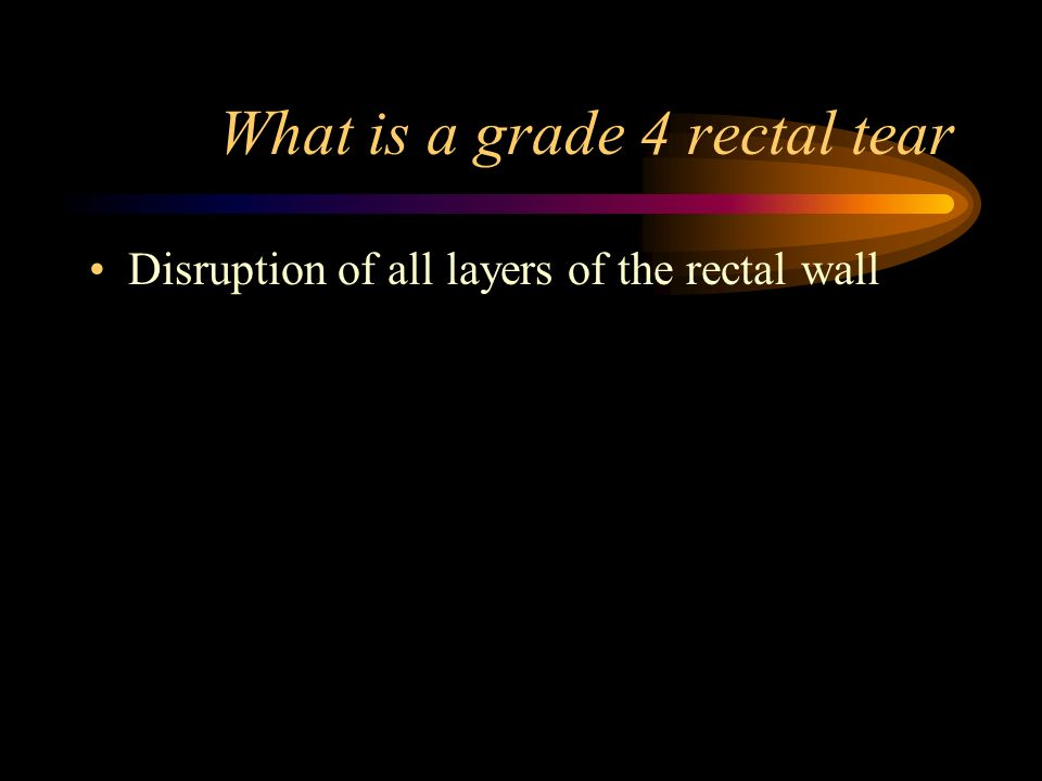 What is a grade 4 rectal tear