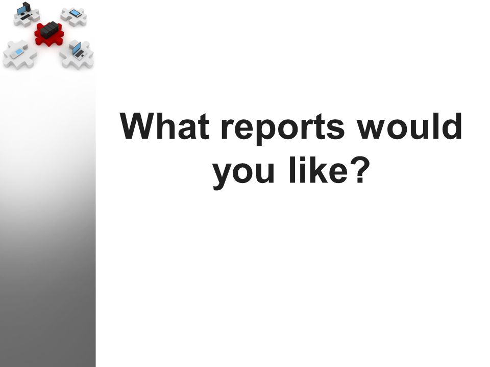 What reports would you like