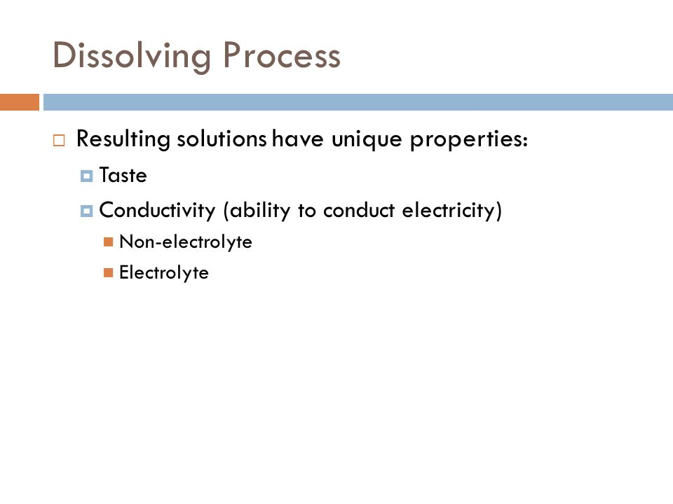 Dissolving Process Resulting solutions have unique properties: Taste