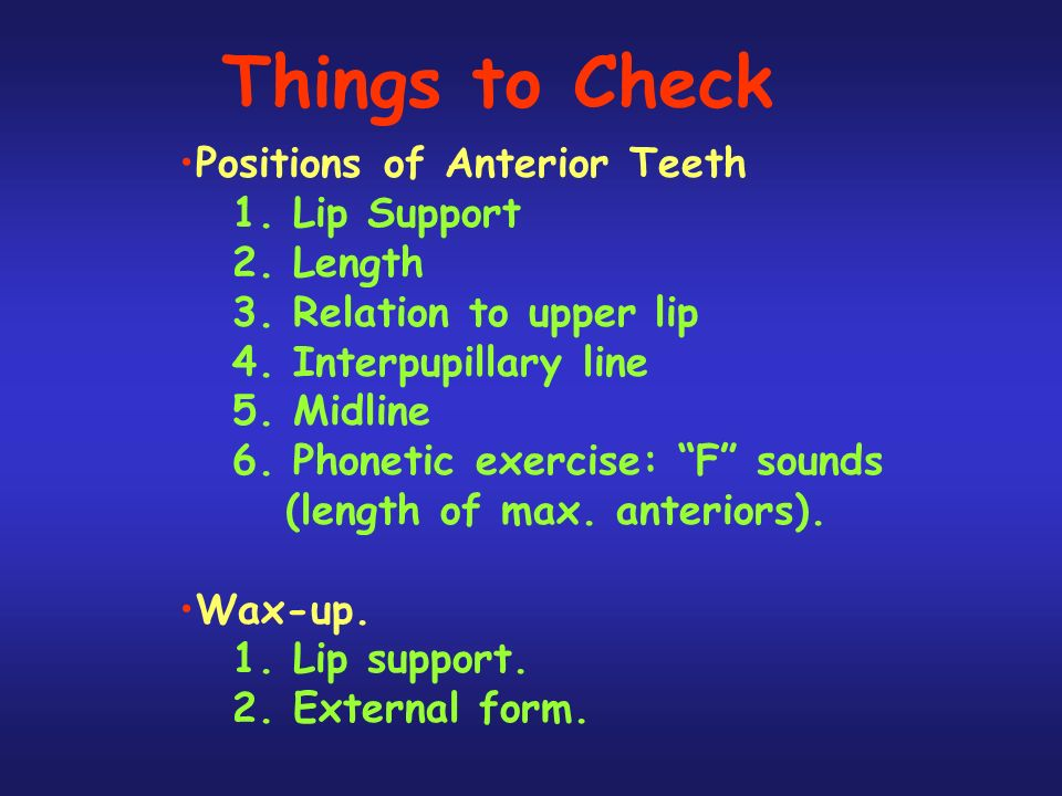 Things to Check Positions of Anterior Teeth 1. Lip Support 2. Length