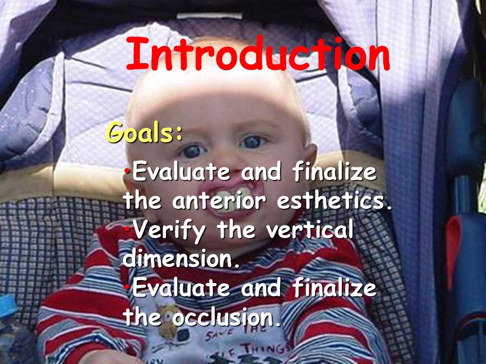 Introduction Goals: Evaluate and finalize the anterior esthetics.