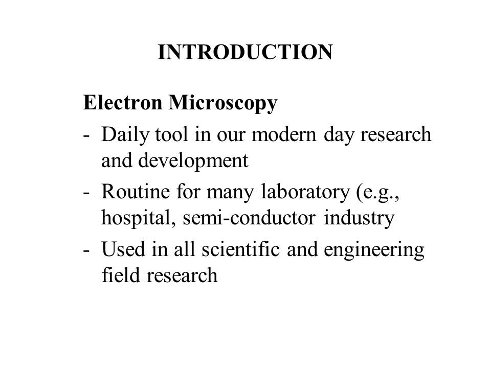 INTRODUCTION Electron Microscopy. Daily tool in our modern day research and development.