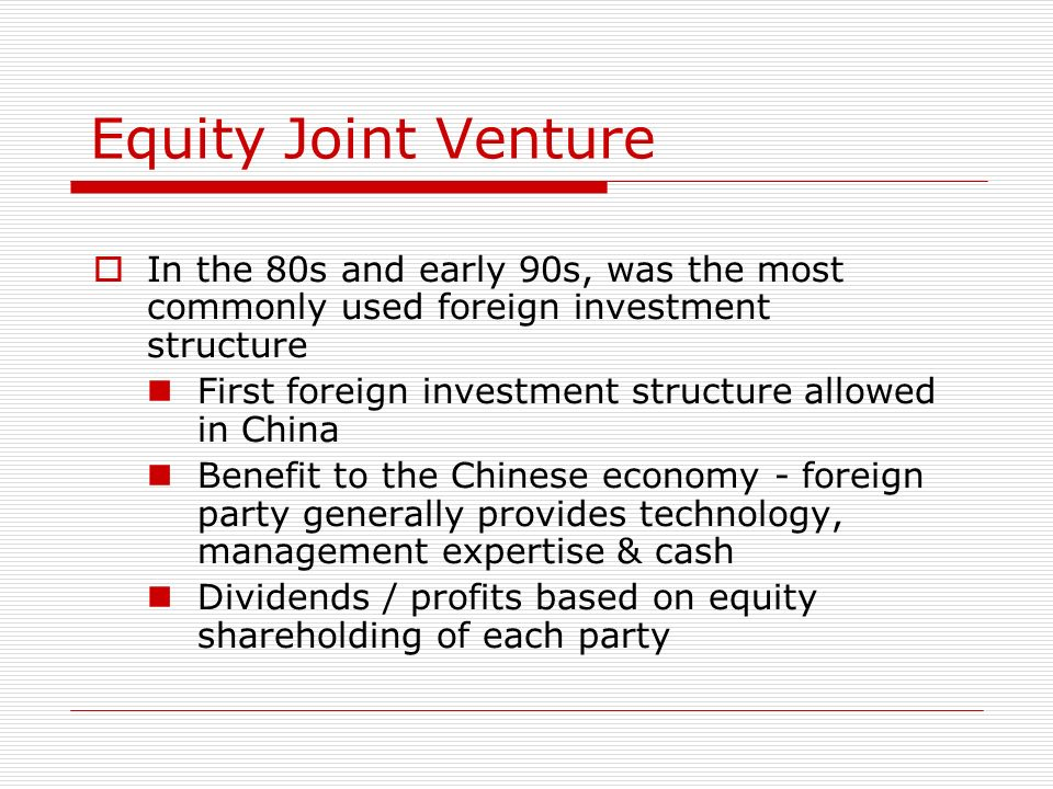 Equity Joint VentureIn the 80s and early 90s, was the most commonly used foreign investment structure.