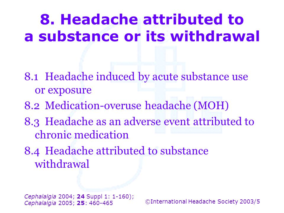 8. Headache attributed to a substance or its withdrawal