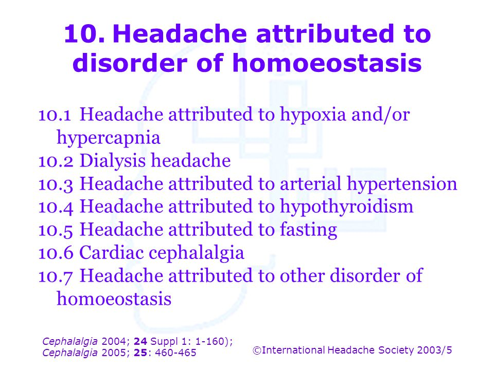 10. Headache attributed to disorder of homoeostasis