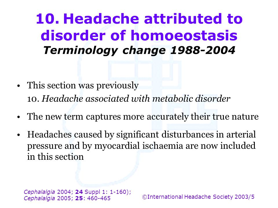 10. Headache attributed to disorder of homoeostasis Terminology change 1988-2004