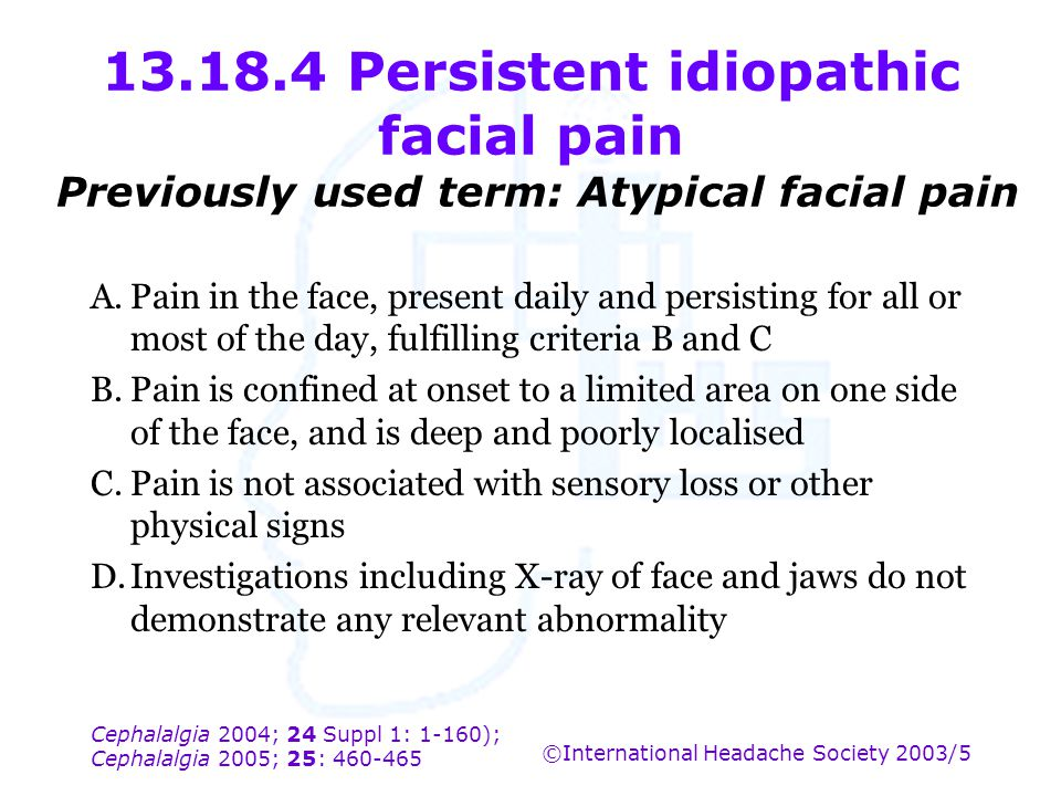 13.18.4 Persistent idiopathic facial pain Previously used term: Atypical facial pain