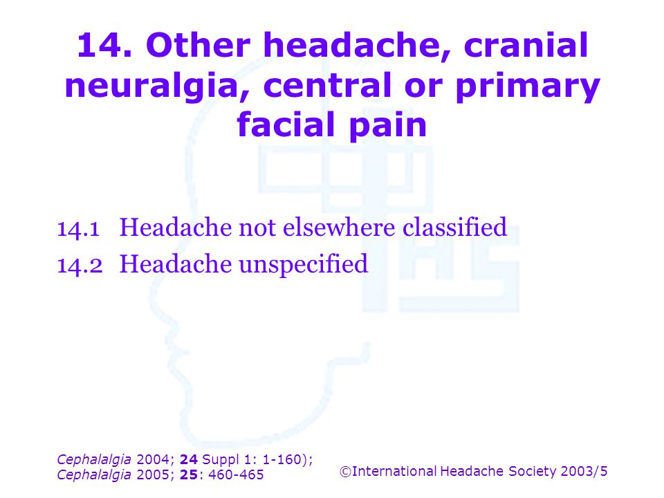 14. Other headache, cranial neuralgia, central or primary facial pain