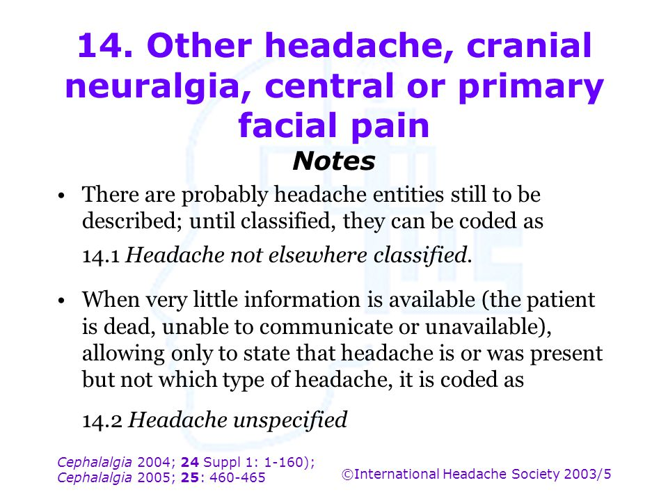 14. Other headache, cranial neuralgia, central or primary facial pain Notes