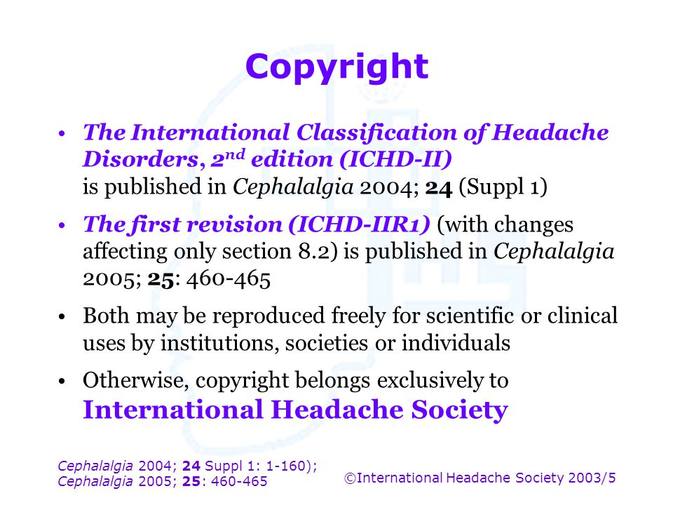 Copyright The International Classification of Headache Disorders, 2nd edition (ICHD-II) is published in Cephalalgia 2004; 24 (Suppl 1)