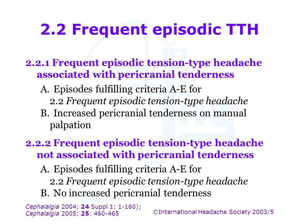 2.2 Frequent episodic TTH 2.2.1 Frequent episodic tension-type headache associated with pericranial tenderness.
