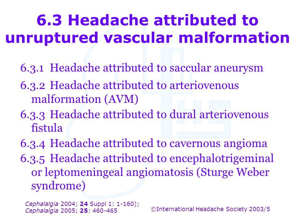 6.3 Headache attributed to unruptured vascular malformation
