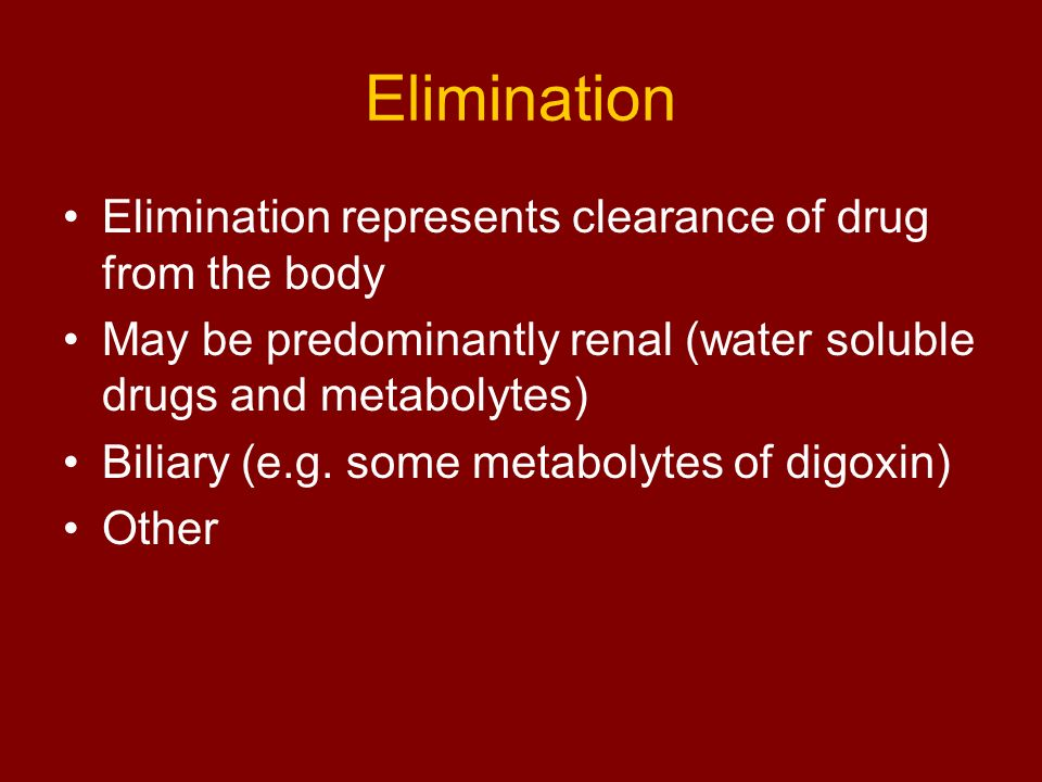 Elimination Elimination represents clearance of drug from the body