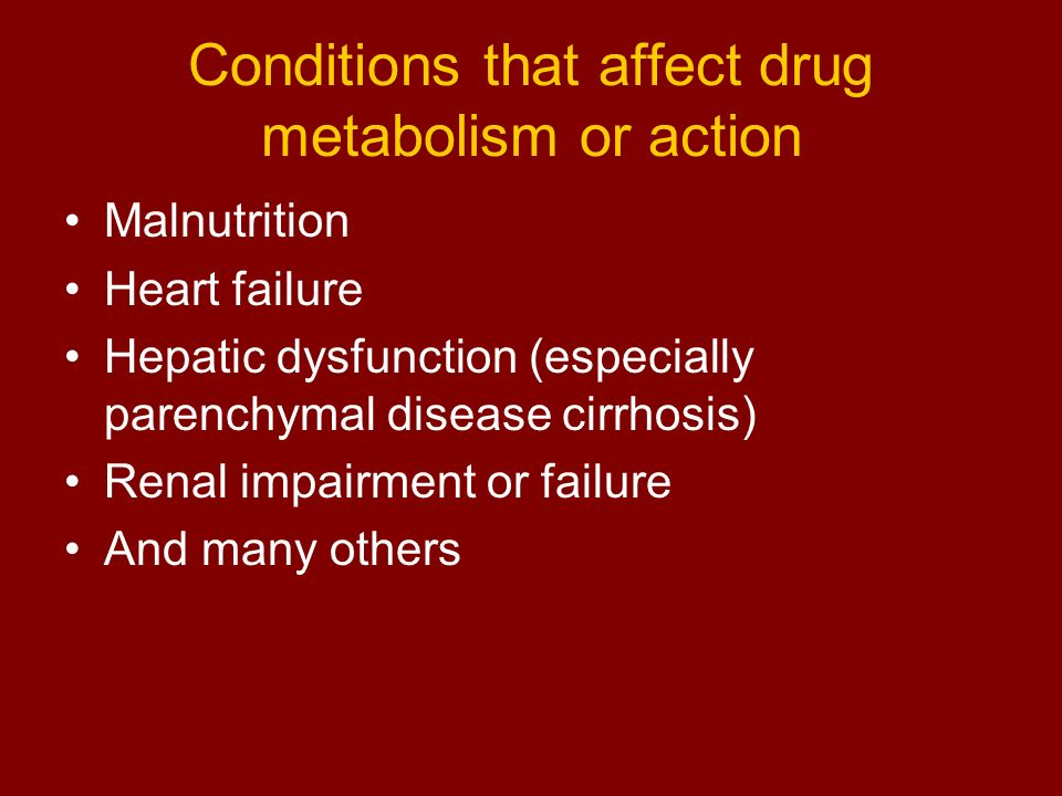 Conditions that affect drug metabolism or action