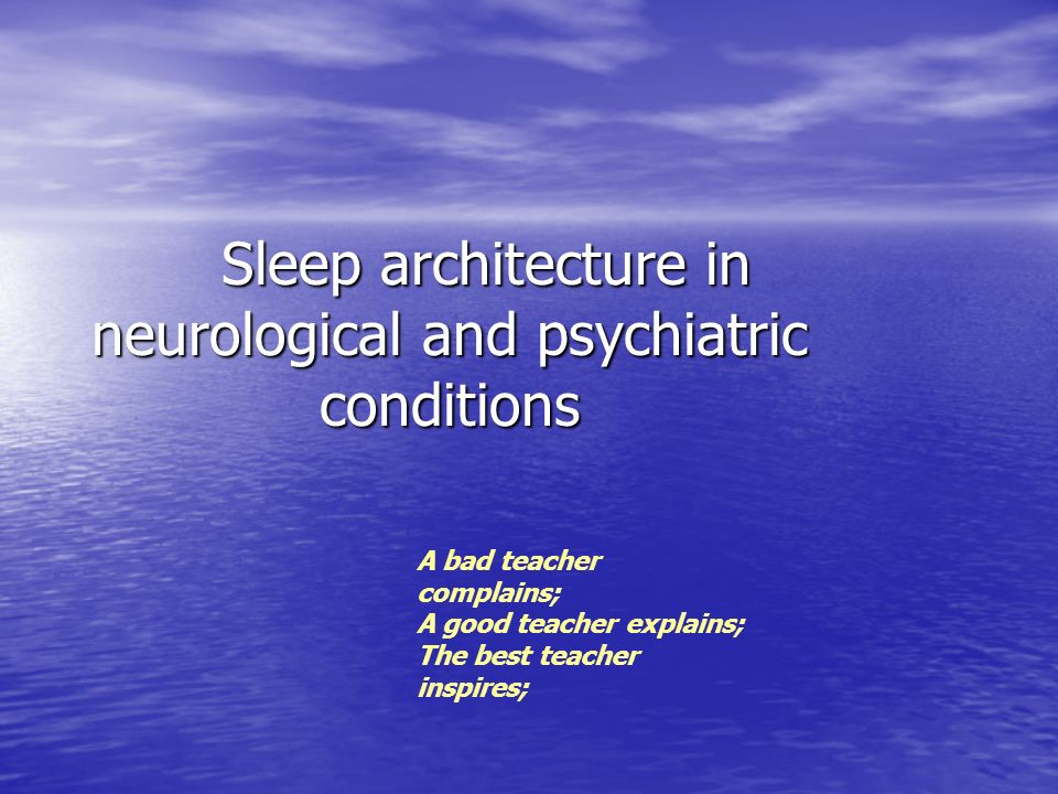 Sleep architecture in neurological and psychiatric conditions