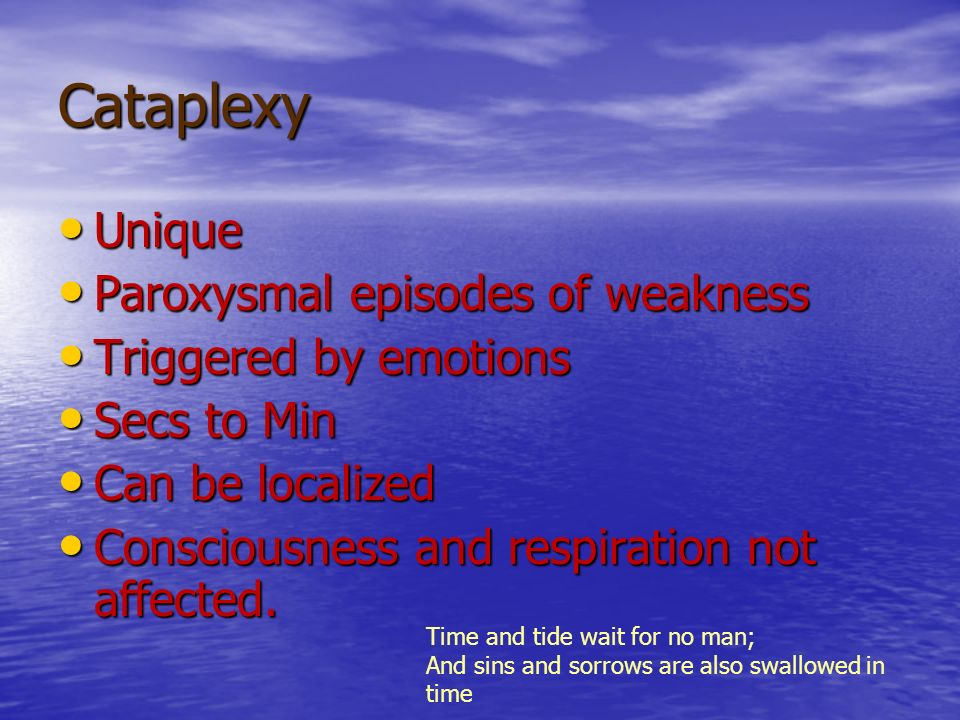 Cataplexy Unique Paroxysmal episodes of weakness Triggered by emotions