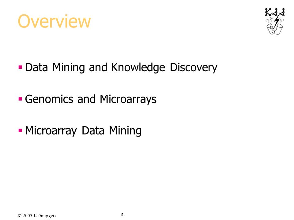 Overview Data Mining and Knowledge Discovery Genomics and Microarrays