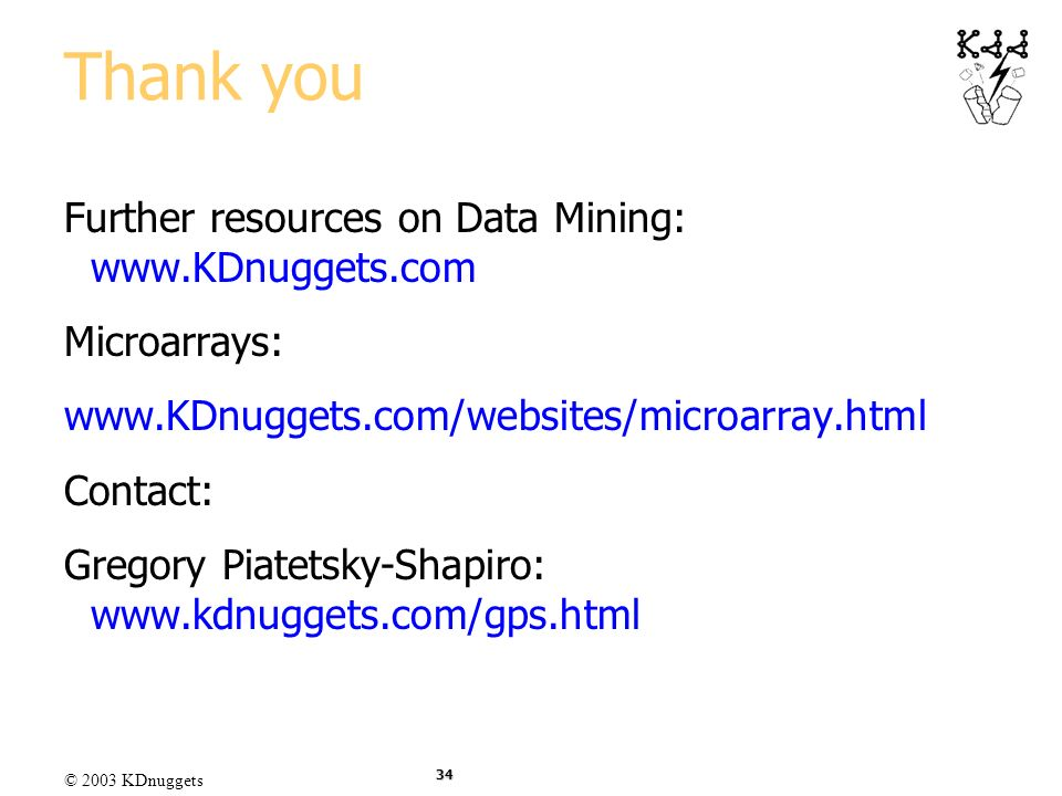 Thank you Further resources on Data Mining: www.KDnuggets.com