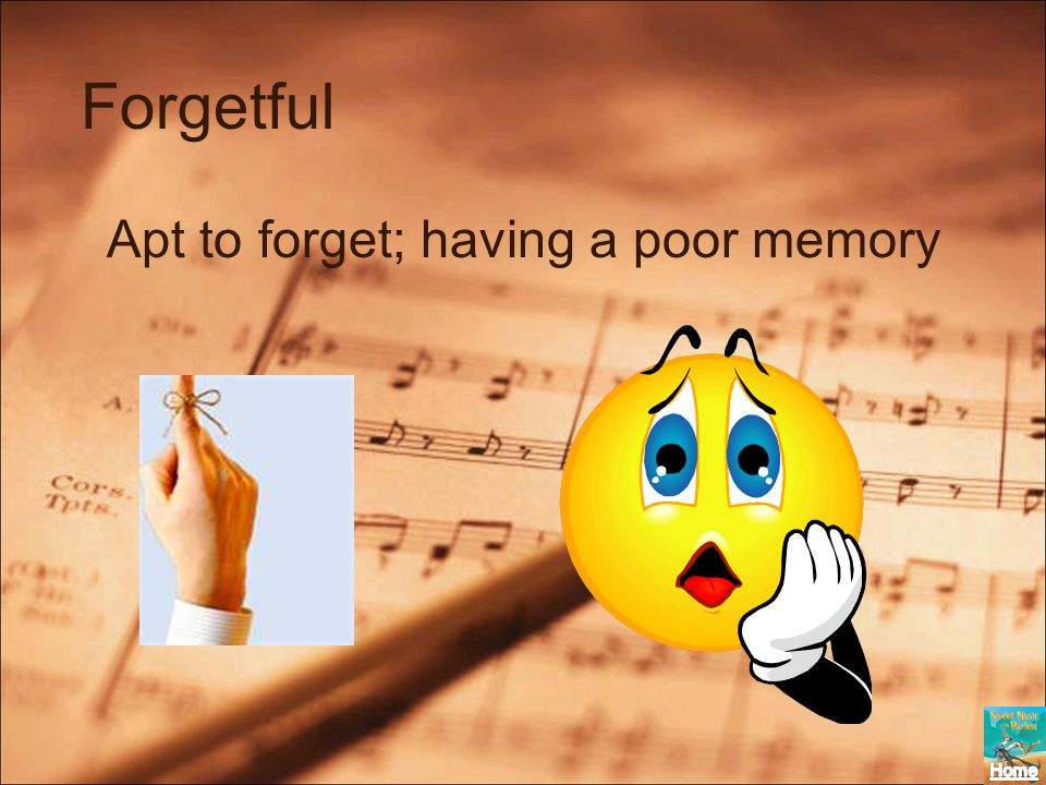 Forgetful Apt to forget; having a poor memory