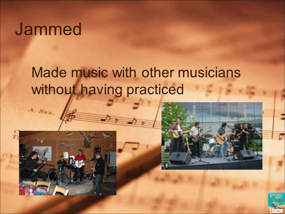 Jammed Made music with other musicians without having practiced