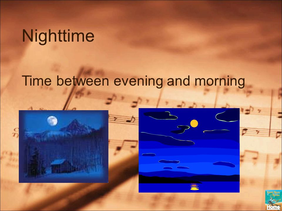 Nighttime Time between evening and morning