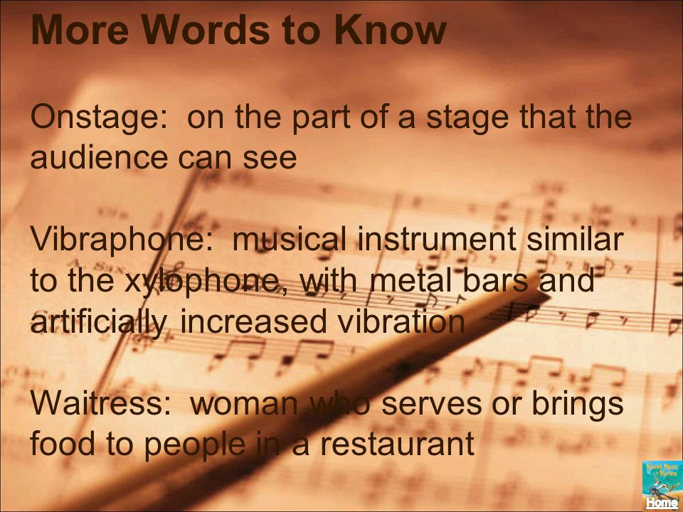 More Words to KnowOnstage: on the part of a stage that the audience can see.