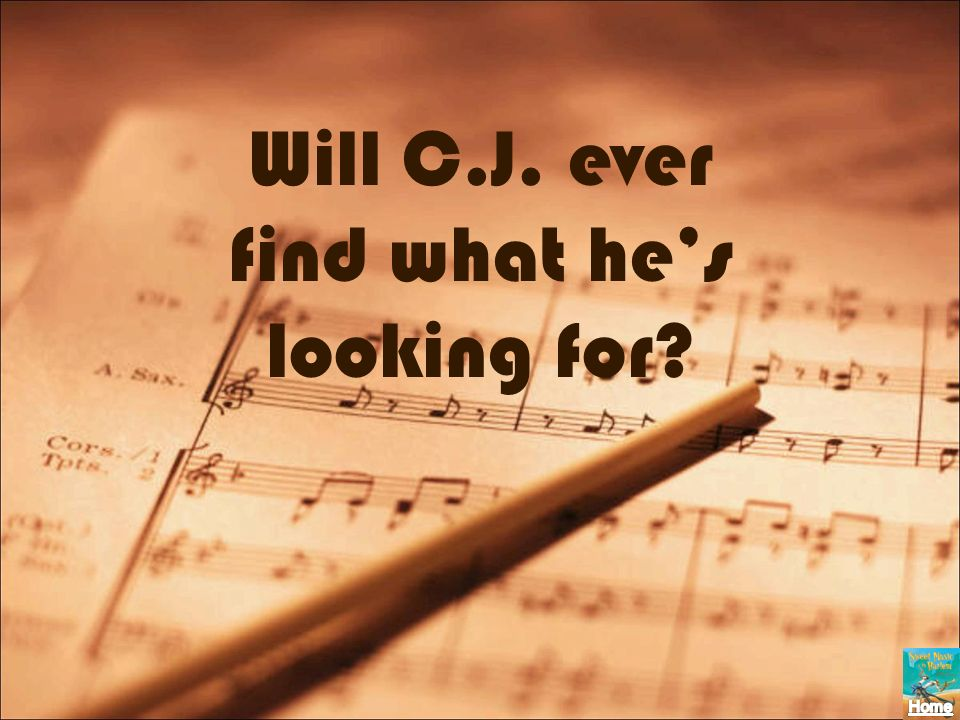 Will C.J. ever find what he's looking for