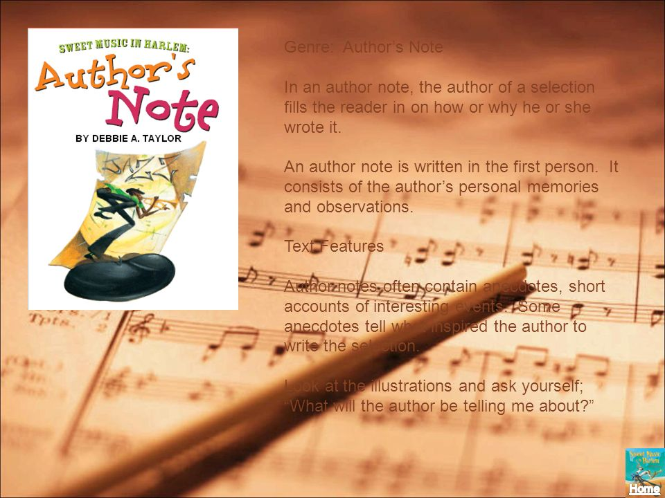 Genre: Author's NoteIn an author note, the author of a selection fills the reader in on how or why he or she wrote it.