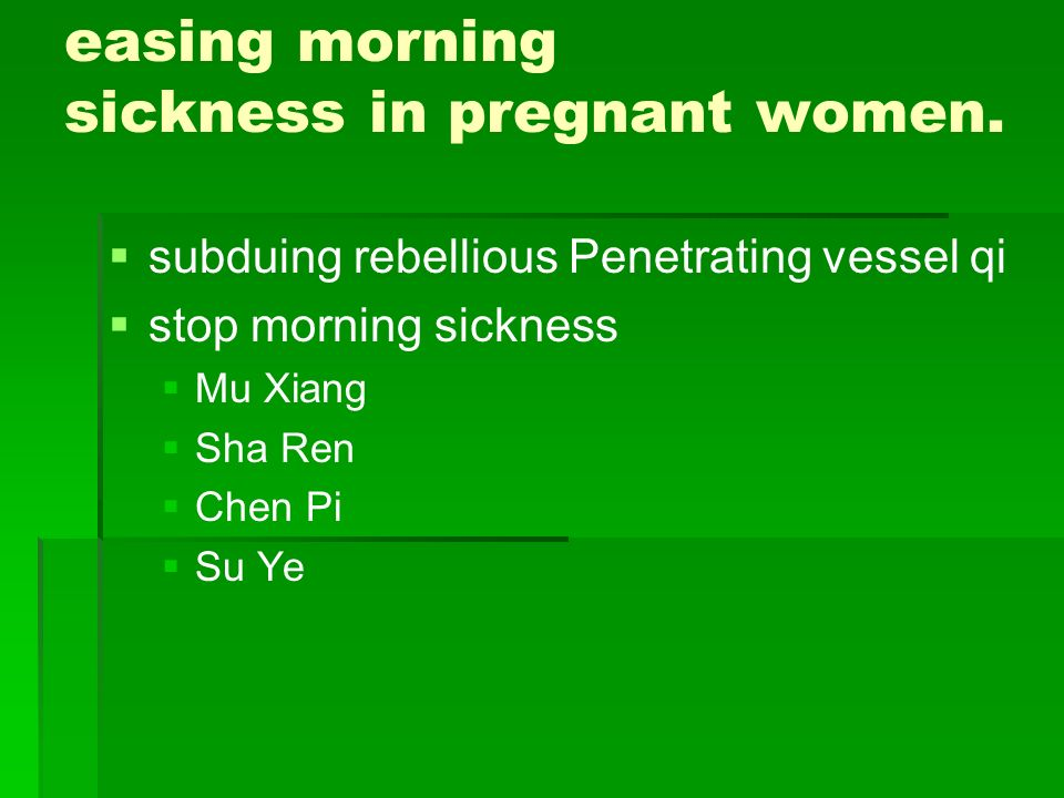 easing morning sickness in pregnant women.