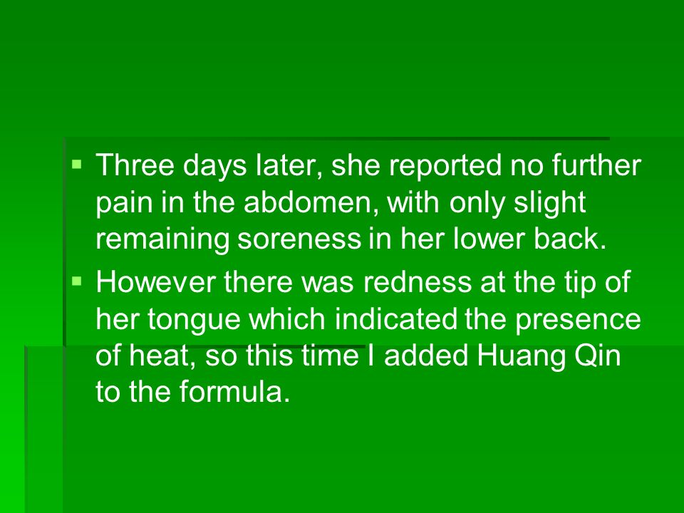 Three days later, she reported no further pain in the abdomen, with only slight remaining soreness in her lower back.