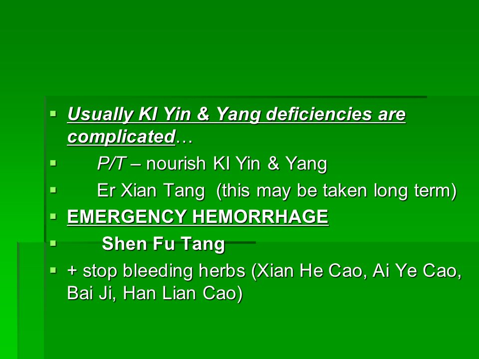 Usually KI Yin & Yang deficiencies are complicated…