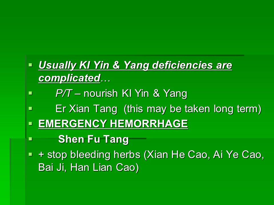 Usually KI Yin & Yang deficiencies are complicated…