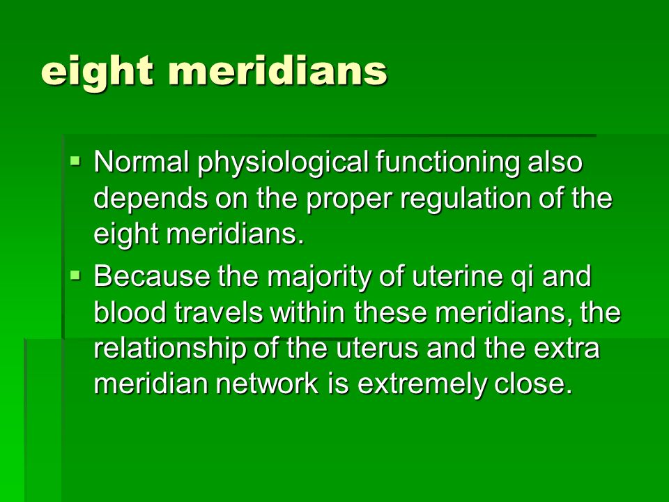 eight meridians Normal physiological functioning also depends on the proper regulation of the eight meridians.