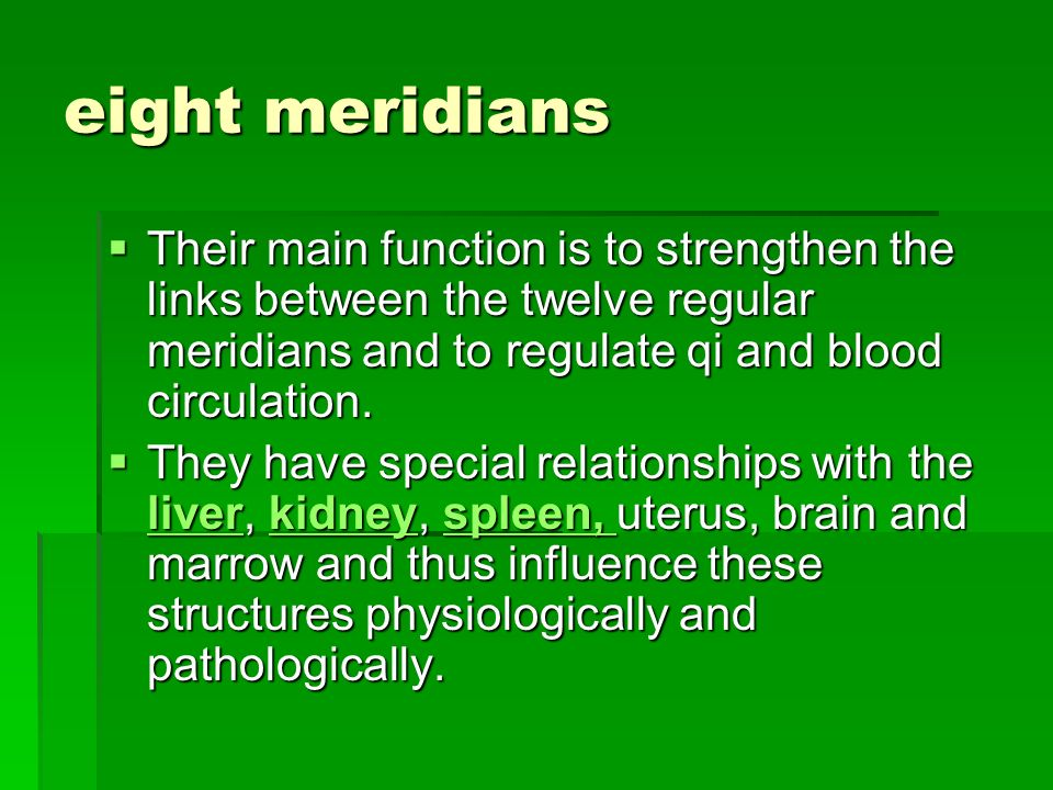 eight meridians Their main function is to strengthen the links between the twelve regular meridians and to regulate qi and blood circulation.
