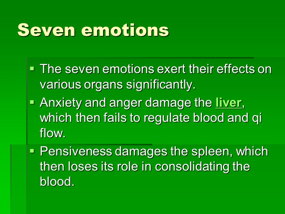 Seven emotions The seven emotions exert their effects on various organs significantly.