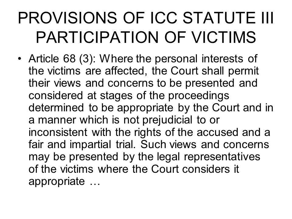 PROVISIONS OF ICC STATUTE III PARTICIPATION OF VICTIMS