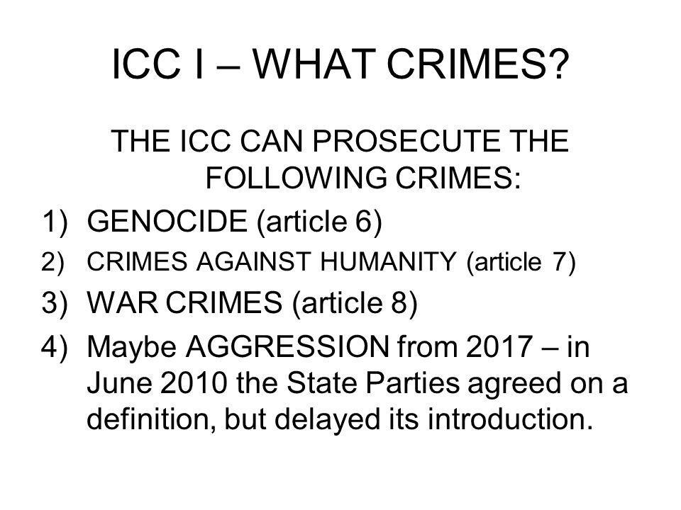 THE ICC CAN PROSECUTE THE FOLLOWING CRIMES: