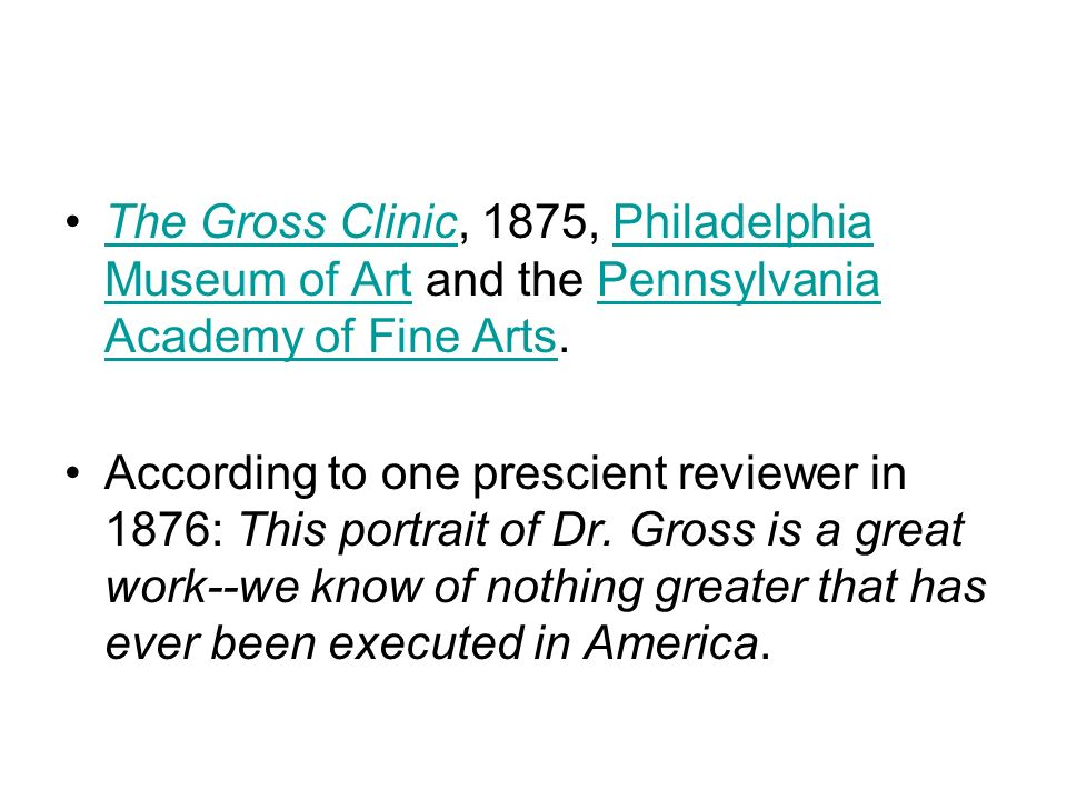 The Gross Clinic, 1875, Philadelphia Museum of Art and the Pennsylvania Academy of Fine Arts.