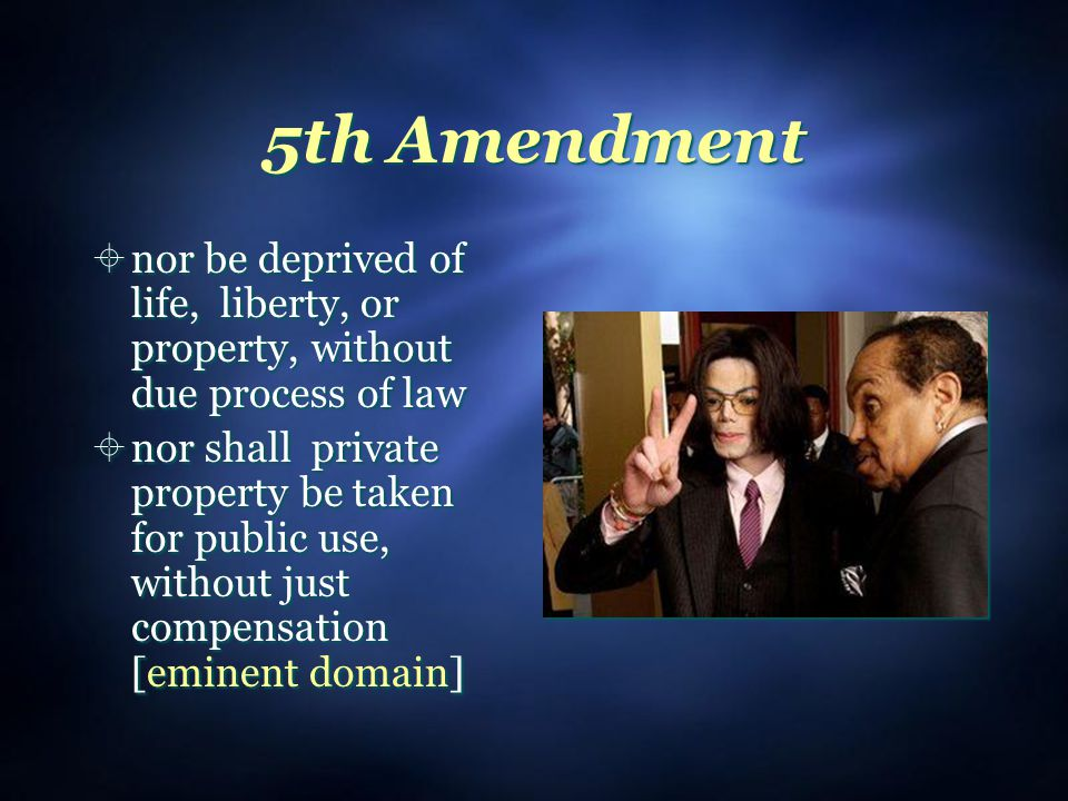 5th Amendment nor be deprived of life, liberty, or property, without due process of law.