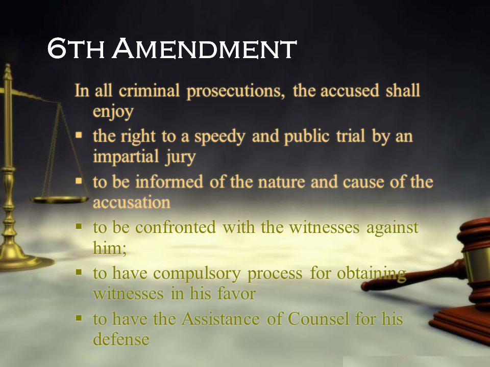 6th Amendment In all criminal prosecutions, the accused shall enjoy