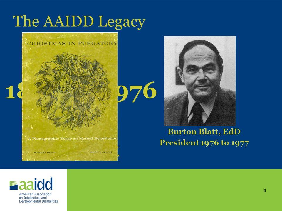 1876 1976 The AAIDD Legacy Burton Blatt, EdD President 1976 to 1977