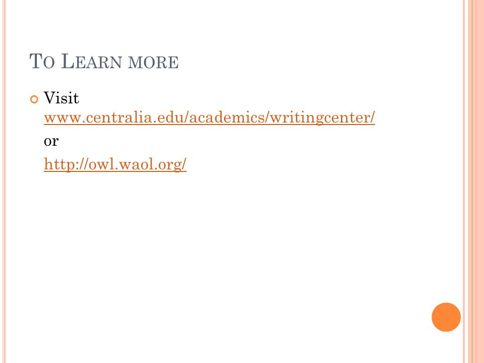 To Learn more Visit www.centralia.edu/academics/writingcenter/ or