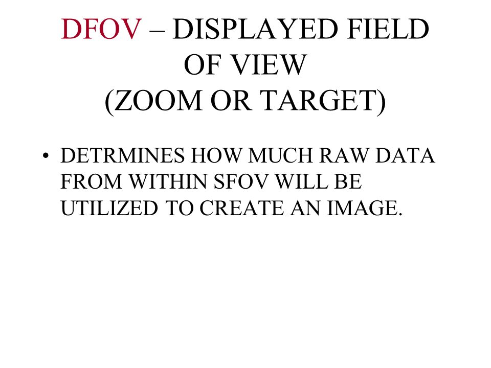 DFOV – DISPLAYED FIELD OF VIEW (ZOOM OR TARGET)