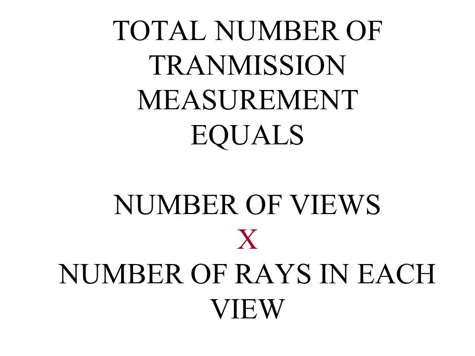TOTAL NUMBER OF TRANMISSION MEASUREMENT EQUALS NUMBER OF VIEWS X NUMBER OF RAYS IN EACH VIEW