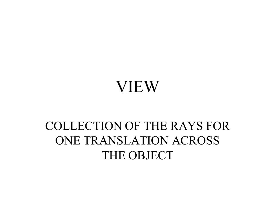 COLLECTION OF THE RAYS FOR ONE TRANSLATION ACROSS THE OBJECT