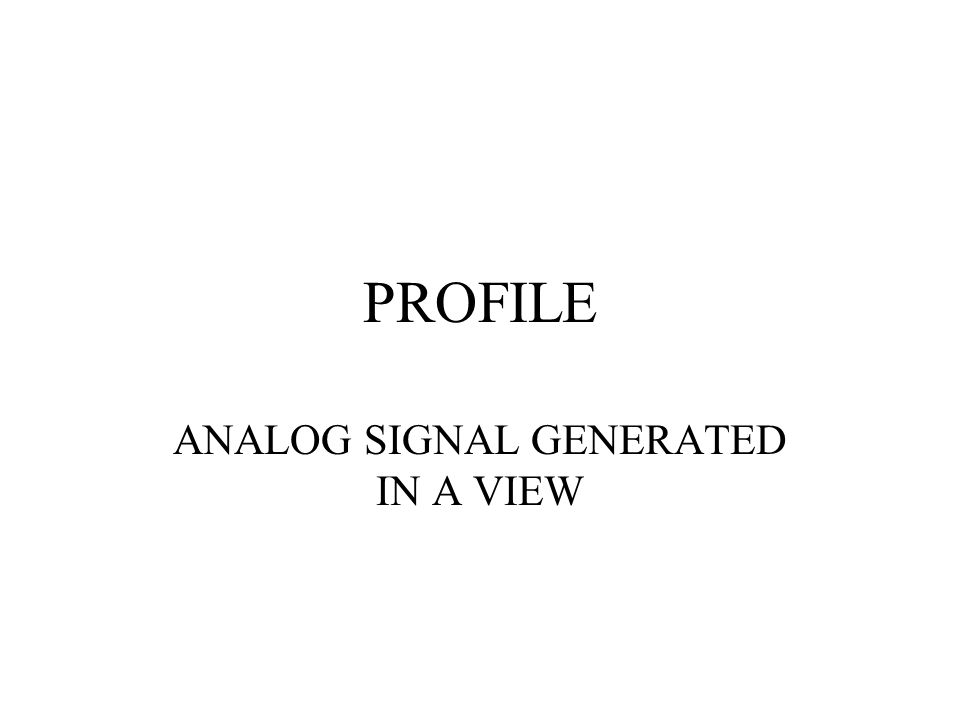 ANALOG SIGNAL GENERATED IN A VIEW