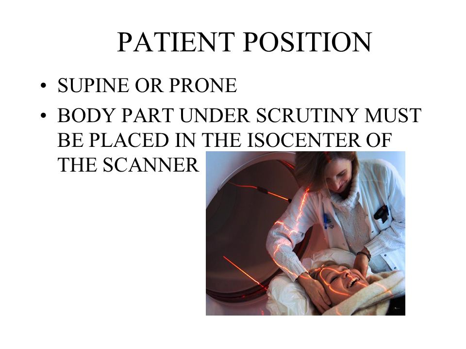 PATIENT POSITION SUPINE OR PRONE