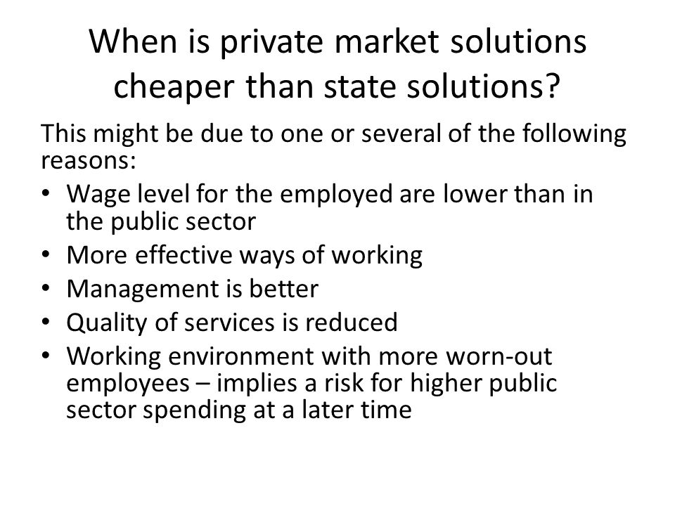 When is private market solutions cheaper than state solutions